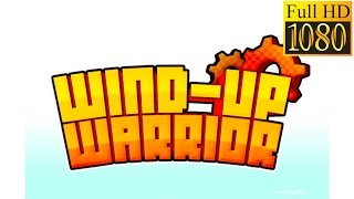 Wind-Up Warrior Game Review 1080P Official Joyforge Adventure 2016
