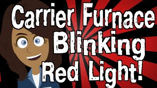 Carrier Furnace Blinking Red Light