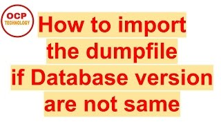 How to import the dumpfile if the Database version are not same