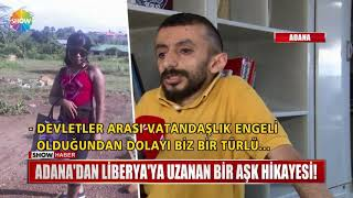Adana'dan Liberya'ya Uzanan Bir Aşk Hikayesi!