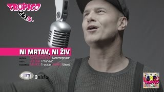 Tropico Band - Ni mrtav, ni ziv (Official Video 2015.)HD
