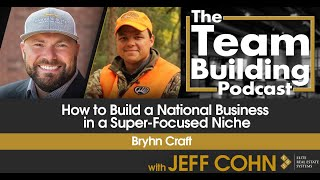 How to Build a National Business in a Super-Focused Niche w/ Bryhn Craft