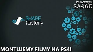 SHAREfactory - montujemy film na PS4!