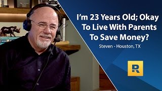 I'm 23 Years Old; Okay To Live With Parents To Save Money?