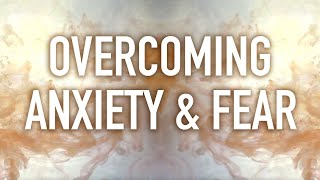 Guided Mindfulness Meditation On Overcoming Anxiety And Fear