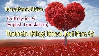 Nusrat Fateh Ali Khan: Tumhein Dillagi Bhool Jani Pare Gi (English translation + Lyrics)
