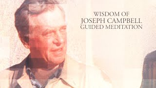 Wisdom of Joseph Campbell - 5 Minute Guided Visualization Meditation