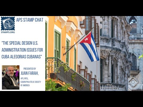 APS Stamp Chat: Special Design U.S. Administration Issues for Cuba Alegorias presented by Juan Farah