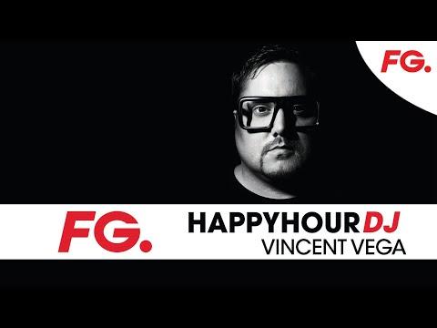 VINCENT VEGA | HAPPY HOUR DJ | LIVE DJ MIX | RADIO FG