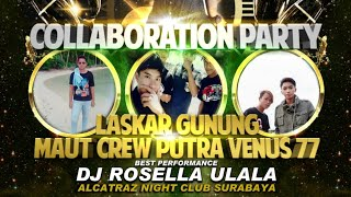 PARTY COLABORASI LASKAR GUNUNG CREW VENUS 77 LIVE IN ALCATRAZ BY DJ ROSELLA ON THE MIX
