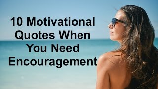 10 Motivational Quotes When You Need Encouragement
