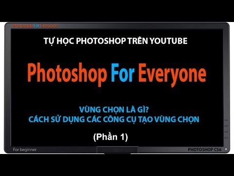 Photoshop CS6: Tạo vùng chọn để xử lý ảnh - cơ bản bài 04 (p1)