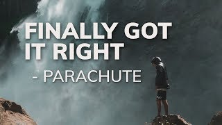 Finally Got It Right By Parachute (Lyric Video)