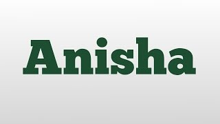 Anisha meaning and pronunciation
