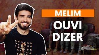 Como Tocar No Violão: OUVI DIZER - Melim (versão Completa)