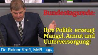 Rainer Kraft: Ihre Politik erzeugt Mangel, Armut und Unterversorgung!