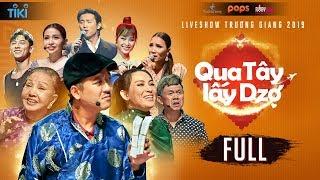 Qua Tây Lấy Dzợ - FULL | Liveshow Trường Giang 2019 | Hài Tết Trường Giang