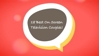 18 Best On Screen  Television Couples!