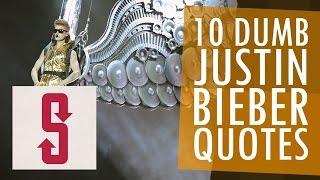 10 Dumb Justin Bieber Quotes