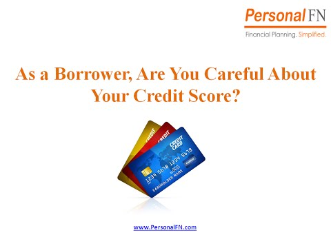 As a Borrower, Are You Careful About Your Credit Score?