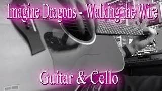 Imagine Dragons - Walking The Wire Cover. ACOUSTIC GUITAR & CELLO