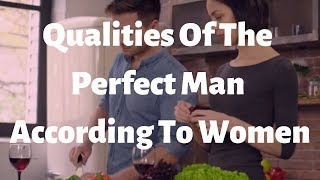4 Qualities Of The Perfect Man According To Women