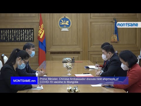 Prime Minister, Chinese Ambassador discuss next shipments of COVID-19 vaccine to Mongolia