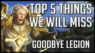Top 5 Things We WILL MISS From LEGION | WoW Battle for Azeroth