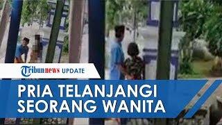 Viral Video Detik-detik Seorang Pria Telanjangi Wanita di Pinggir Jalan, Perekam Malah Tertawa