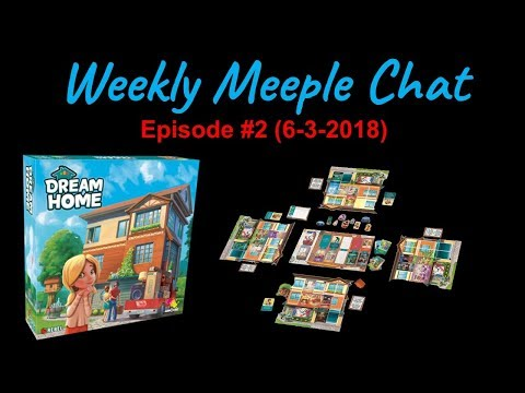 Dream Home (Weekly Meeple Chat ep. 2)