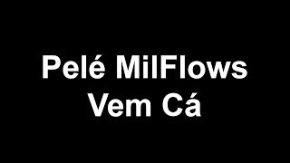 Pelé MilFlows - Vem Cá (Letra)