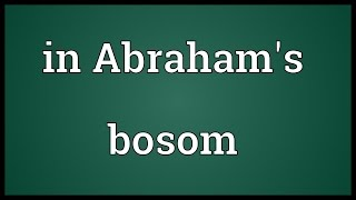 In Abraham's bosom Meaning
