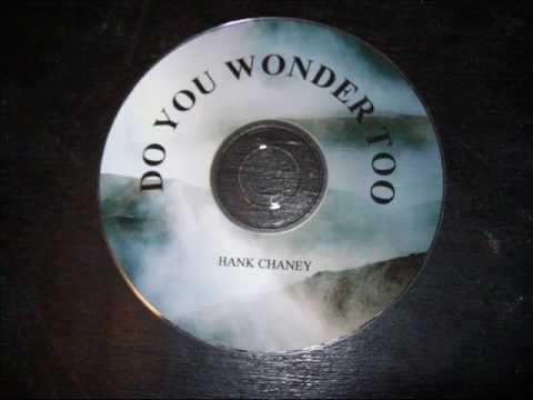 Hank Chaney Do You Wonder Too
