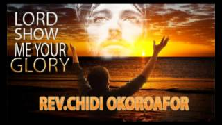 Rev. Chidi Okoroafor - Lord show me your glory - Latest Nigerian Gospel Music Message