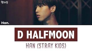 Han/Jisung (Stray Kids) - D (Half Moon) [han|rom|eng Lyrics/가사]