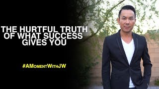 A Moment With JW | The Hurtful Truth Of What Success Gives You