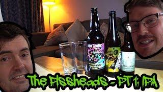 The Pissheads - Pt1:IPA