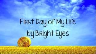 First Day Of My Life - Bright Eyes (w/ On Screen Lyrics)