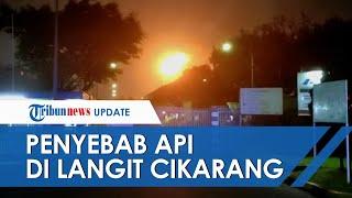 Terungkap Penyebab Api Menyembur di Langit Cikarang Sejak Semalam yang Viral di Media Sosial