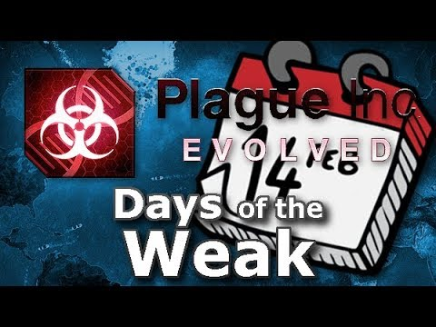 Plague Inc: Custom Scenarios - The Days of the Weak
