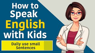 How to speak English with Kids || Spoken English at home || Daily use small Sentences for Kids