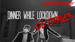 Outtakes: Dinner while Lockdown | arestography OUTTAKES #1