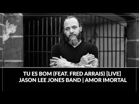 Tu Es Bom (feat. Fred Arrais) [LIVE] - Jason Lee Jones Band   Amor Imortal