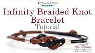 How To Make An Infinity Braided Knot Bracelet - DIY Jewelry Making Tutorial By PotomacBeads