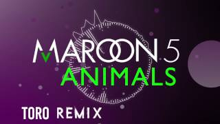 Maroon 5 - Animals (Toro Remix)