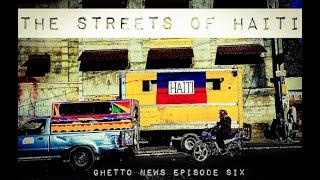 The Streets of Haiti | Ghetto News Episode Six - (BETA)