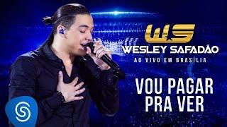 Wesley Safadão   Vou Pagar Pra Ver [DVD Ao Vivo Em Brasília]