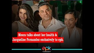 Meera talks about her health &  Jacqueline Fernandez exclusively to EPK | Jacqueline Fernandez