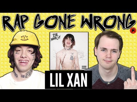 RAP GONE WRONG: LIL XAN (TOTAL XANARCHY)