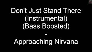 Don't Just Stand There (Instrumental) (Bass Boosted) - Approaching Nirvana